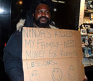 Ninjas killed my family - need money for kung-fu lessons